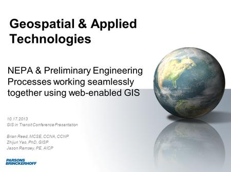 Geospatial & Applied Technologies NEPA & Preliminary Engineering Processes working seamlessly together using web-enabled GIS 10.17.2013 GIS in Transit.