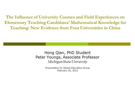Hong Qian, PhD Student Peter Youngs, Associate Professor Michigan State University Presentation to Global Education Group February 16, 2011 The Influence.
