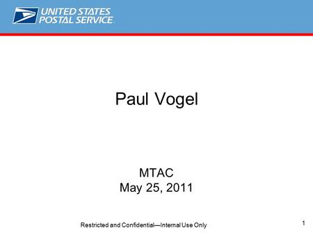 1 Restricted and Confidential—Internal Use Only Paul Vogel MTAC May 25, 2011.
