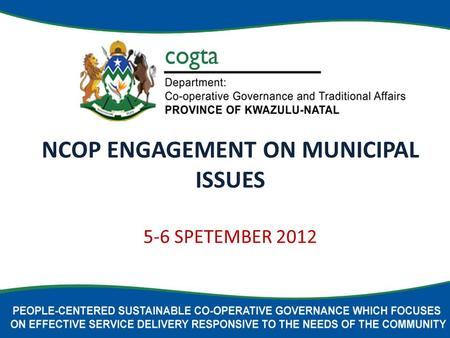 NCOP ENGAGEMENT ON MUNICIPAL ISSUES 5-6 SPETEMBER 2012.
