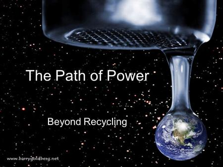 The Path of Power Beyond Recycling. Last week we debated the many sources of energy… Renewable Energy SourcesNon-Renewable Energy Sources...today we are.