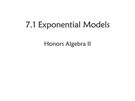 7.1 Exponential Models Honors Algebra II. Exponential Growth: Graph.
