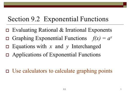 Section 9.2 Exponential Functions  Evaluating Rational & Irrational Exponents  Graphing Exponential Functions f(x) = a x  Equations with x and y Interchanged.
