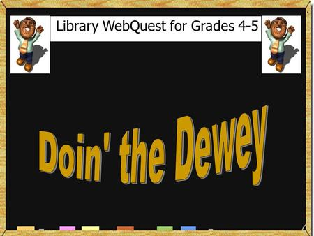 Library WebQuest for Grades 4-5. Introduction Due to the installation of new carpeting in the library this summer, it was necessary to temporarily remove.