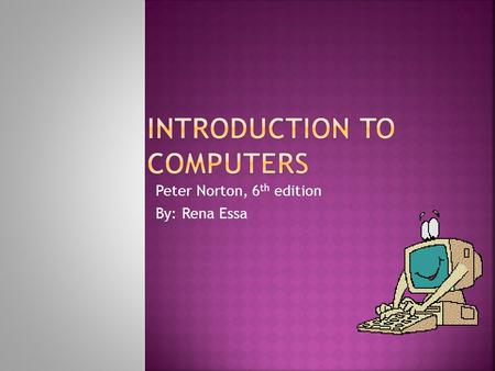 Peter Norton, 6 th edition By: Rena Essa. Lesson 3A:Using the Keyboard and Mouse.