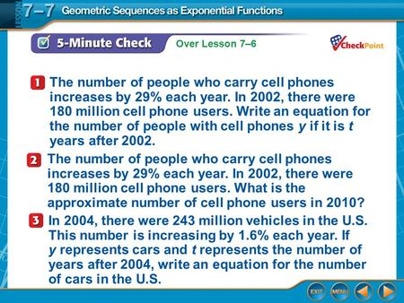 Over Lesson 7–6 5-Minute Check 1 The number of people who carry cell phones increases by 29% each year. In 2002, there were 180 million cell phone users.