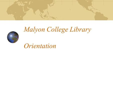 Malyon College Library Orientation. The librarian … Jill Walker Usual hours: Tuesday – Thursday 9am – 5pm Monday + Friday 9am – 3.00pm.