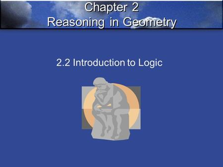 Chapter 2 Reasoning in Geometry 2.2 Introduction to Logic.
