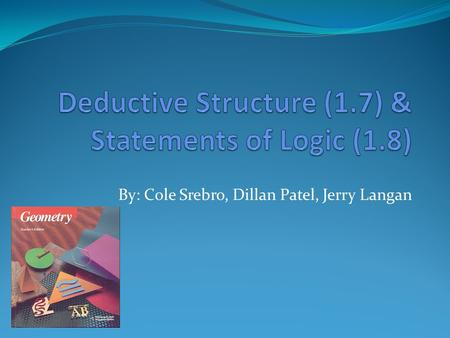 By: Cole Srebro, Dillan Patel, Jerry Langan. Deductive Structure -a system, of thought in which conclusions are justified by means of previously proved.