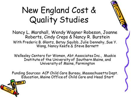 New England Cost & Quality Studies Nancy L. Marshall, Wendy Wagner Robeson, Joanne Roberts, Cindy Creps & Nancy R. Burstein With Frederic B. Glantz, Betsy.