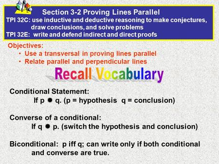 Section 3-2 Proving Lines Parallel TPI 32C: use inductive and deductive reasoning to make conjectures, draw conclusions, and solve problems TPI 32E: write.
