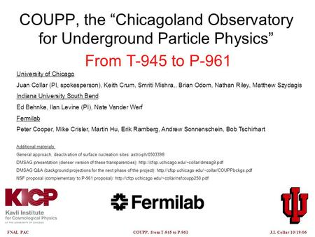 "FNAL PAC COUPP, from T-945 to P-961 J.I. Collar 10/19/06 COUPP, the ""Chicagoland Observatory for Underground Particle Physics"" From T-945 to P-961 University."