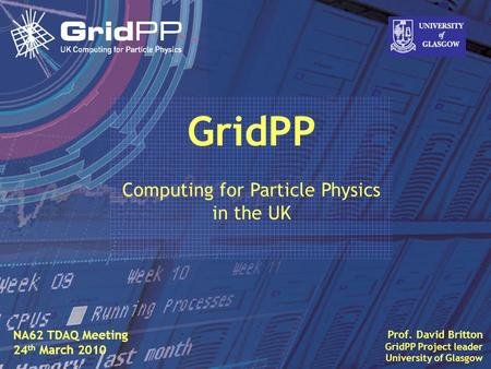 Slide David Britton, University of Glasgow IET, Oct 09 1 Prof. David Britton GridPP Project leader University of Glasgow GridPP Computing for Particle.