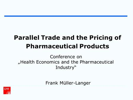 "Parallel Trade and the Pricing of Pharmaceutical Products Frank Müller-Langer Conference on ""Health Economics and the Pharmaceutical Industry"""