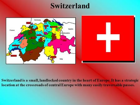 Switzerland is a small, landlocked country in the heart of Europe. It has a strategic location at the crossroads of central Europe with many easily traversable.
