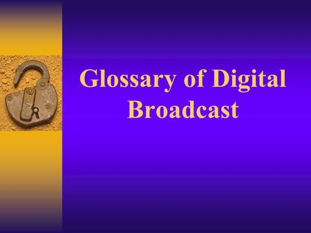 Glossary of Digital Broadcast. Analog  A type of waveform signal that contains information such as image, voice, and data. Analog signals have unpredictable.
