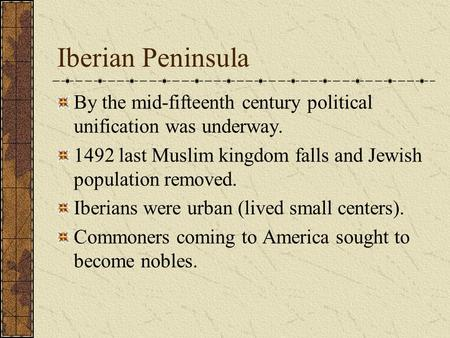 Iberian Peninsula By the mid-fifteenth century political unification was underway. 1492 last Muslim kingdom falls and Jewish population removed. Iberians.