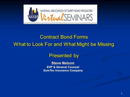 Contract Bond Forms What to Look For and What Might be Missing Presented by Steve Nelson EVP & General Counsel SureTec Insurance Company 1.