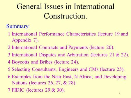 1 General Issues in International Construction. Summary: 1 International Performance Characteristics (lecture 19 and Appendix 7). 2 International Contracts.