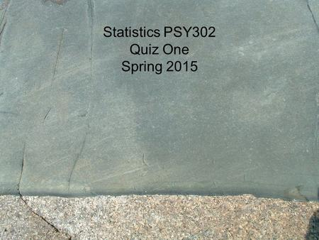 Statistics PSY302 Quiz One Spring 2015. 1. A _____ places an individual into one of several groups or categories. (p. 4) a. normal curve b. spread c.