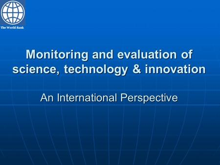 The World Bank Monitoring and evaluation of science, technology & innovation An International Perspective.