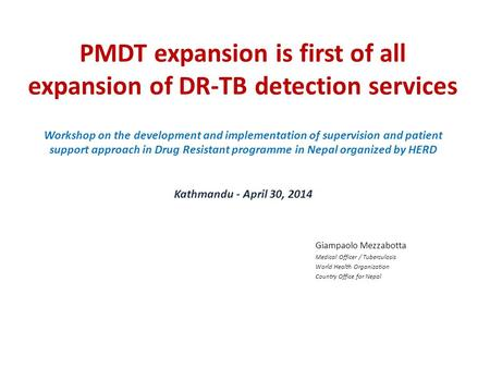 PMDT expansion is first of all expansion of DR-TB detection services Workshop on the development and implementation of supervision and patient support.
