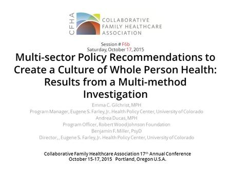 Multi-sector Policy Recommendations to Create a Culture of Whole Person Health: Results from a Multi-method Investigation Emma C. Gilchrist, MPH Program.