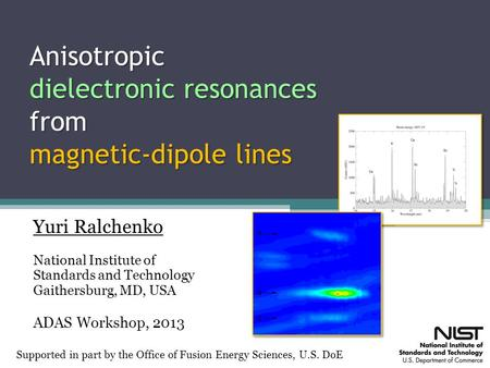 Anisotropic dielectronic resonances from magnetic-dipole lines Yuri Ralchenko National Institute of Standards and Technology Gaithersburg, MD, USA ADAS.