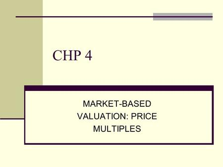 CHP 4 MARKET-BASED VALUATION: PRICE MULTIPLES. 1. INTRODUCTION Among the most familiar and widely used valuation tools are price multiples. Price multiples.