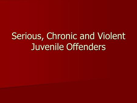 Serious, Chronic and Violent Juvenile Offenders. Definitions Chronic juvenile offender: 5 or more separate charges of delinquency Chronic juvenile offender: