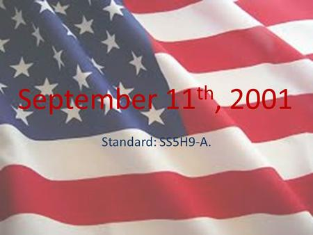 September 11th, 2001 Standard: SS5H9-A..