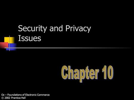 Oz – Foundations of Electronic Commerce © 2002 Prentice Hall Security and Privacy Issues.