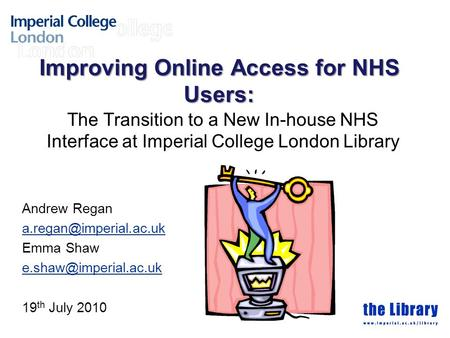 Improving Online Access for NHS Users: The Transition to a New In-house NHS Interface at Imperial College London Library Andrew Regan