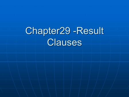 Chapter29 -Result Clauses. Latin uses a subordinate subjunctive clause to express result. Latin uses a subordinate subjunctive clause to express result.