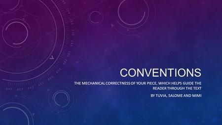 CONVENTIONS THE MECHANICAL CORRECTNESS OF YOUR PIECE, WHICH HELPS GUIDE THE READER THROUGH THE TEXT BY TUVIA, SALOME AND MIMI.