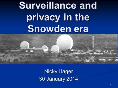 1 Surveillance and privacy in the Snowden era Nicky Hager 30 January 2014.