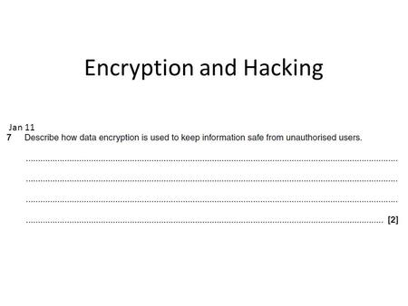 Jan 11 Encryption and Hacking. Your Answer Data encryption is used to keep information safe from unauthorised users. Data encryption software makes the.