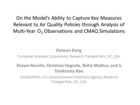 On the Model's Ability to Capture Key Measures Relevant to Air Quality Policies through Analysis of Multi-Year O 3 Observations and CMAQ Simulations Daiwen.
