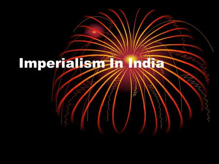 Imperialism In India. British East India Company The East India Company started to take over India in 1757. It was the leading power in India after the.