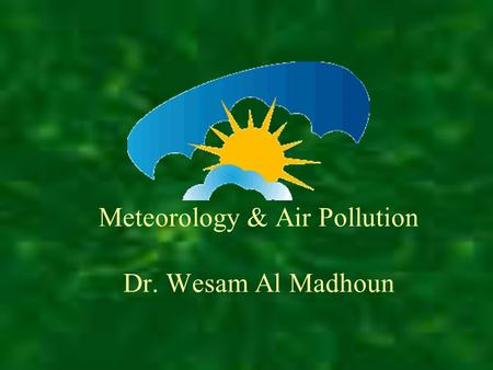 Meteorology & Air Pollution Dr. Wesam Al Madhoun.