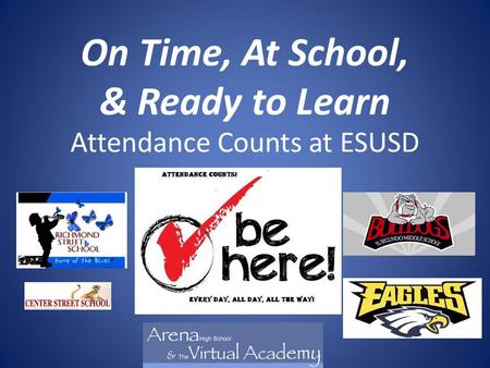 Attendance Counts at ESUSD On Time, At School, & Ready to Learn.