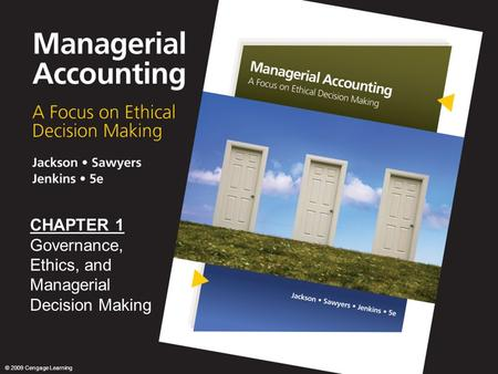 00 CHAPTER 1 Governance, Ethics, and Managerial Decision Making © 2009 Cengage Learning.