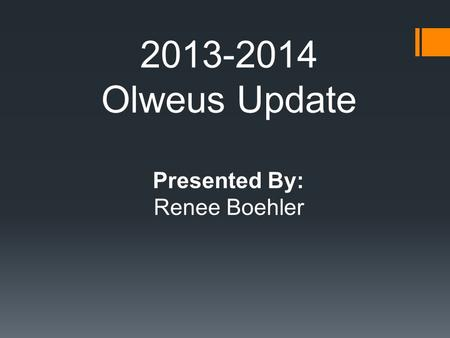 2013-2014 Olweus Update Presented By: Renee Boehler.