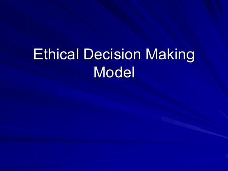 Ethical Decision Making Model. Applying Ethical Decision Making models American Accounting Association model (AAA) 7 step model Purpose- to develop a.