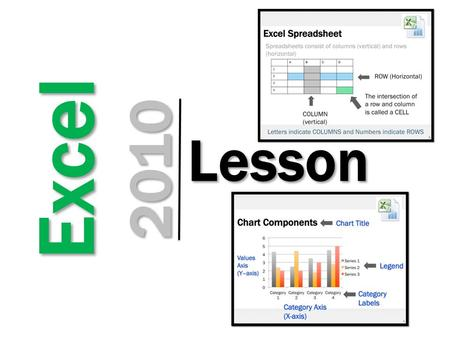 Excel2010 Lesson. 2 Excel Spreadsheets Excel is software that lets you create tables, and calculate and analyze data. This type of software is called.
