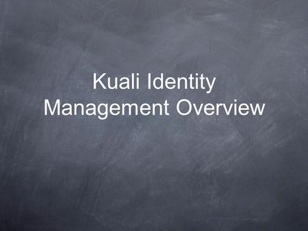 Kuali Identity Management Overview. Why did we write KIM? Common Interface for Kuali Applications Provide a Fully-Functional Product A Single API for: