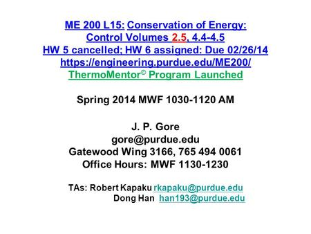 ME 200 L15: ME 200 L15:Conservation of Energy: Control Volumes 2.5, 4.4-4.5 HW 5 cancelled; HW 6 assigned: Due 02/26/14 https://engineering.purdue.edu/ME200/