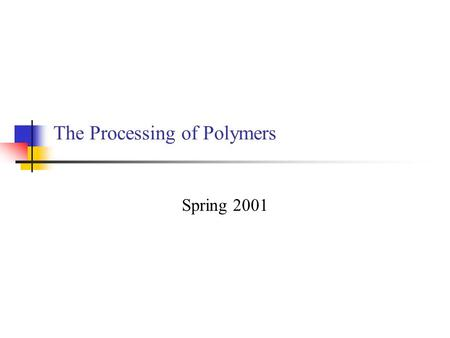 The Processing of Polymers Spring 2001. Module 3 Spring 2001Dr. Ken Lewis ISAT 4302 Introduction Three types of polymers of importance Thermoplastics.