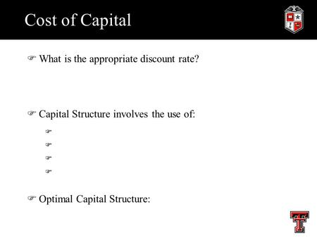 Cost of Capital FWhat is the appropriate discount rate? FCapital Structure involves the use of: F FOptimal Capital Structure: