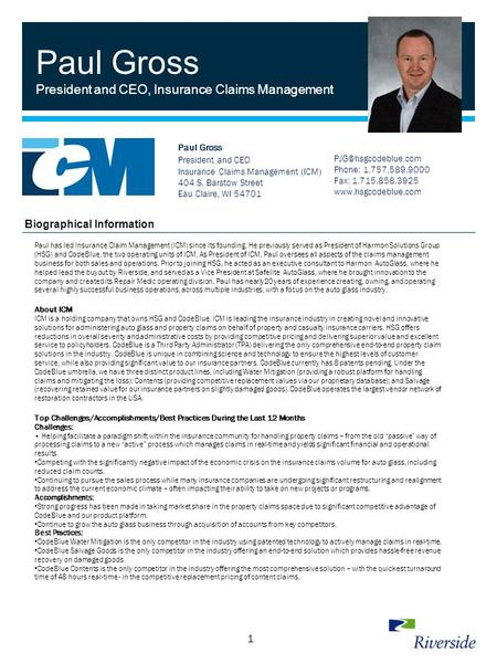 1 Paul Gross President and CEO, Insurance Claims Management Paul has led Insurance Claim Management (ICM) since its founding. He previously served as President.